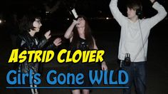 """Astrid Clover - """"Girls Gone Wild"""""""