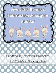 Five Little Bunnies is a subtraction emergent reader to help students reinforce taking away one from a given number. Great for Easter or spring! ...