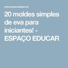 20 moldes simples de eva para iniciantes!         -          ESPAÇO EDUCAR