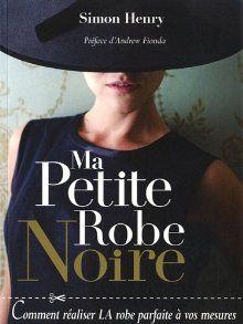 Ma Petite Robe Noire : Comment Réaliser LA Robe Parfaite à Vos Mesures  isbn : 9782756508535