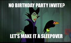 Maleficent Disney humor...but seriously, why didn't they invite her in the first place? Talk about an awesome party guest...