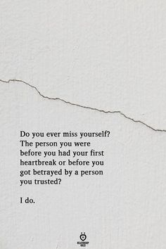 Do You Ever Miss Yourself? The Person You Were Before You Had Your First Heartbreak | Relationship Rules Life Quotes Love, Mood Quotes, Quotes To Live By, Deep Love Sayings, Deep Quotes About Life, Long Deep Quotes, Over You Quotes, Deep Sad Quotes, Longing Quotes
