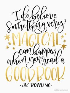 "Image result for ""I do believe something very magical can happen when you read a good book - J. K. Rowling"""