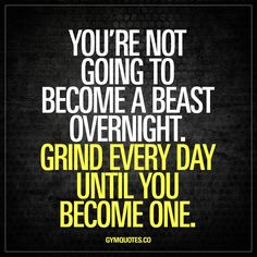 You're not going to become a beast overnight. Grind every day until you become one. #grind #every #d