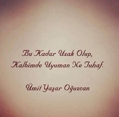 Ümit Yaşar Oğuzcan Poem Quotes, Words Quotes, Poems, Sayings, Let There Be Love, Magic Words, More Than Words, Real Love, Meaningful Words