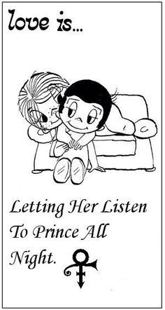 Love is letting her listen to Prince her whole Life!!!
