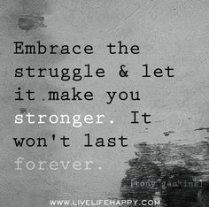 The struggle makes you stronger.