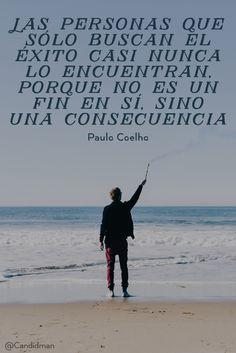 """""""Las personas que sólo buscan el #Exito casi nunca lo encuentran, porque no es un fin en sí, sino una #Consecuencia"""". #PauloCoelho #FrasesCelebres @candidman"""