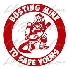 Busting Mine To Save Yours Vinyl Decal Firefighter Fireman Sticker | LilBitOLove - Housewares on ArtFire