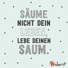 Säume nicht dein Leben, lebe deinen Saum - via Makerist.de