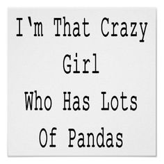I'm That Crazy Girl Who Has Lots Of Pandas Poster