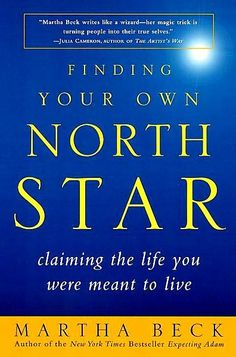 Finding Your Own North Star - Claiming the Life You Were Meant to Live by Martha Beck
