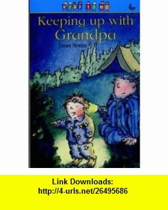 Keeping Up with Grandpa (Read to Me) (9781859992913) Janet Bottin, Philip Norman , ISBN-10: 1859992919  , ISBN-13: 978-1859992913 ,  , tutorials , pdf , ebook , torrent , downloads , rapidshare , filesonic , hotfile , megaupload , fileserve