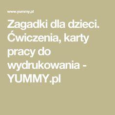 Zagadki dla dzieci. Ćwiczenia, karty pracy do wydrukowania - YUMMY.pl Activities For Kids, Crafts For Kids, Adhd, Kindergarten, Parenting, Teacher, Education, Life, Speech Language Therapy
