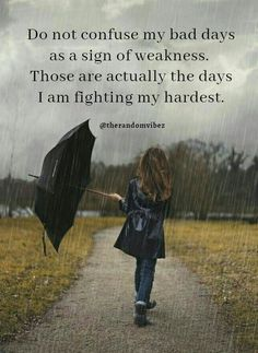 Do not confuse my bad days as a sign of weakness. Those are actually the days I am fighting my hardest. Inspirational Quotes For Students, Motivational Picture Quotes, Short Inspirational Quotes, Quotes About Overcoming Adversity, Overcoming Quotes, Life Struggle Quotes, Real Life Quotes, Daily Quotes, Tough Times Quotes