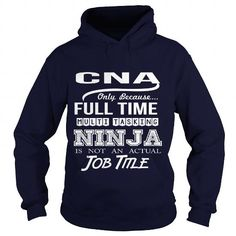 CNA Only Because Full Time Multi Tasking Ninja Is Not An Actual Job Title T Shirts, Hoodies. Get it now ==► https://www.sunfrog.com/LifeStyle/CNA-ninja-Navy-Blue-Hoodie.html?41382