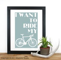 I Want To Ride My Bicycle Screenprint 12.5 x 19, $20