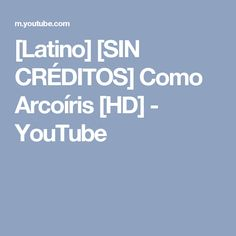 [Latino] [SIN CRÉDITOS] Como Arcoíris [HD] - YouTube