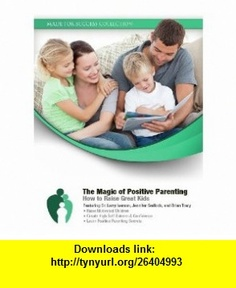 The Magic of Positive Parenting How to Raise Great Kids (Made for Success Collection) (9781441795090) Larry Iverson, Jennifer Sedlock, Brian Tracy , ISBN-10: 144179509X  , ISBN-13: 978-1441795090 ,  , tutorials , pdf , ebook , torrent , downloads , rapidshare , filesonic , hotfile , megaupload , fileserve