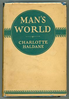 MAN'S WORLD | Charlotte Haldane, Franken | First U.S. edition. First printing with GHD monogram on copyright page
