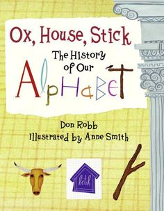 Age of the Patriarchs, Level A, Literature Ox, House, Stick: The History of Our Alphabet by Don Robb