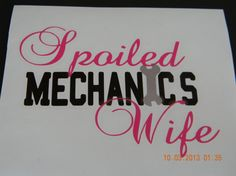 Spoiled Movers Wife For me.Could Stencil this onto a coffee Mug or Sweater etc. My Mechanic, Mechanic Humor, Car Decals, Vinyl Decals, I Love Him, My Love, Hopeless Romantic, Vinyl Projects, My Guy