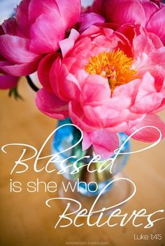 """""""'Blessed is she who has believed that the Lord would fulfill his promises to her!' And Mary said: 'My soul glorifies the Lord and my spirit rejoices in God my Savior, for he has been mindful of the humble state of his servant.'"""" Luke 1:45-48"""