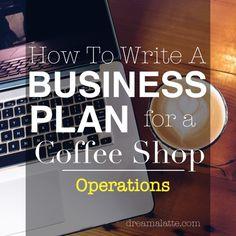 Coffee Shop Business Plan: Operations Section #dreamalatte