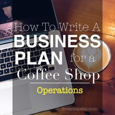 Coffee Shop Business Plan: Operations Section #dreamalatte