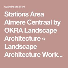 Stations Area Almere Centraal by OKRA Landscape Architecture «  Landscape Architecture Works   Landezine