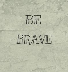 Be Brave -Divergent