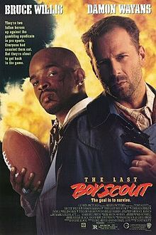 The Last Boy Scout (1991) 02/05/04 it was so bad, but I will watch it every time it comes on.