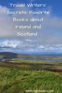 Travel Writers' Secrets: Favorite Books about Ireland and Scotland