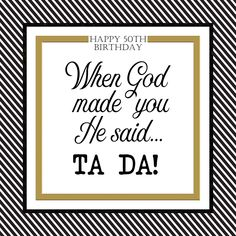 When God made you  he said...Ta Da! digital quotes by Baer Design Studio