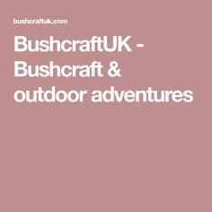 BushcraftUK - Bushcraft & outdoor adventures
