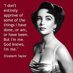 Elizabeth Taylor Quotes elisabeth taylor on being herself quote on we heart it Elizabeth Taylor Quotes. Here is Elizabeth Taylor Quotes for you. Elizabeth Taylor Quotes elizabeth taylor quote the problem with people who have no. Great Quotes, Quotes To Live By, Me Quotes, Funny Quotes, Inspirational Quotes, Genius Quotes, Daily Quotes, Woman Quotes, Super Quotes