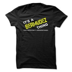 It is a BERMUDEZ Thing - #black shirt #tshirt no sew. THE BEST => https://www.sunfrog.com/Automotive/It-is-a-BERMUDEZ-Thing-ikwpz.html?68278