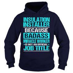 INSULATION INSTALLER Because BADASS Miracle Worker Isn't An Official Job Title T-Shirts, Hoodies. SHOPPING NOW ==► https://www.sunfrog.com/LifeStyle/INSULATION-INSTALLER--BADASS-Navy-Blue-Hoodie.html?id=41382