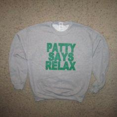 Sweatshirt Patty Says Relax Irish shirt  st. patrick's day fleece #betterthanreallifetees Better Than Real Life Tees