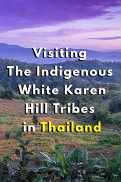 Visiting The Indigenous White Karen Hill Tribes in Thailand