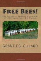 Free Bees!: The Joy and the Insanity of Removing and Retrieving Honey Bee Swarms