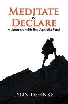 Meditate & Declare (A Journey with the Apostle Paul) by Lynn Dehnke, http://www.amazon.com/dp/B007RQRLUC/ref=cm_sw_r_pi_dp_6iZRtb1PX1W9N