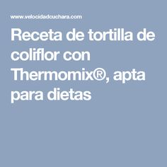 Receta de tortilla de coliflor con Thermomix®, apta para dietas