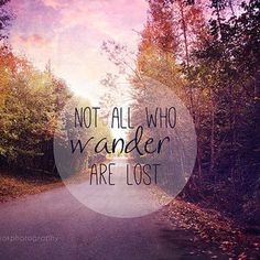 Not all who wander are lost ❤️❤️❤️