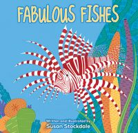 Fabulous Fishes | The Little Big Book Club | Come on an ocean adventure and discover fabulous fish in all shapes and sizes! Inspired by a snorkeling trip, Fabulous Fishes introduces the many wonders of our oceanic world through rhythmic text and stunning colourful illustrations.
