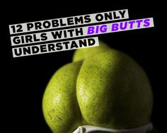 You like your big butt, but you cannot lie—it comes with some issues. Every single one of these is true!