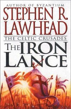 The Iron Lance by Stephen R. Lawhead - New April 2013 - For more information click here: http://gilfind.ega.edu/vufind/Record/85304