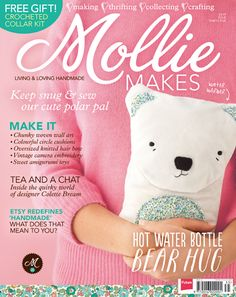 Mollie Makes issue Bear hug hot water bottle, tea and a chat with Colette Bream, and projects a-plenty Knitting Magazine, Crochet Magazine, Magazine Crafts, Mollie Makes, Craft Online, Planner Book, Clay Ornaments, Sewing Pillows, Winter Warmers