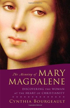 The Meaning of Mary Magdalene: Discovering the Woman at the Heart of Christianity by Cynthia Bourgeault. Shows how an understanding of Mary Magdalene can revitalize contemporary Christianity, how Christians and others can, through her, find their way to Jesus's original teachings and apply them to their modern lives.