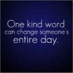 Just one kind word, it's not that hard....but so many people forget it